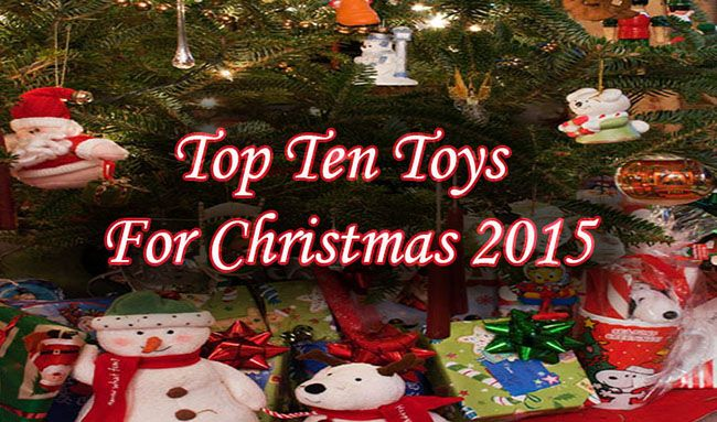 Top 10 Toys For Christmas 2015