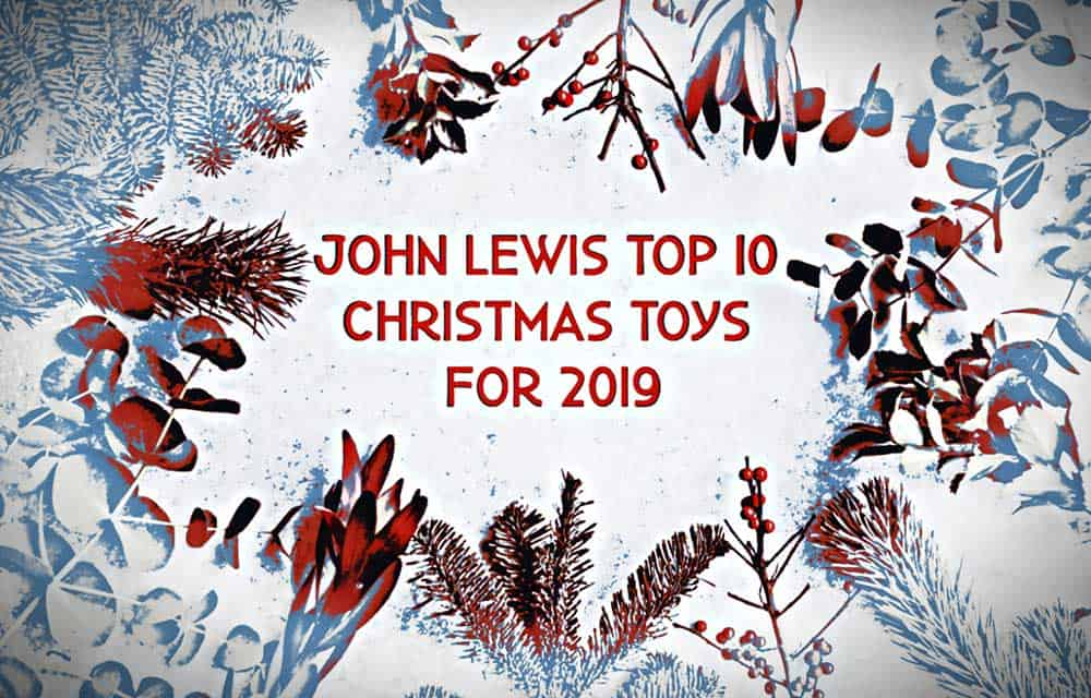 John Lewis Top 10 Christmas Toys 2019